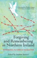 Forgiving & Remembering in Northern Ireland: Approaches to Conflict Resolution