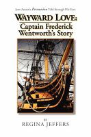Wayward Love: Captain Frederick Wentworth's Story