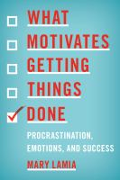 What Motivates Getting Things Done : Procrastination, Emotions, and Success