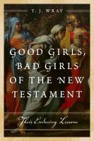 Good Girls, Bad Girls of the New Testament
