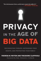 Privacy in the Age of Big Data : Recognizing Threats, Defending Your Rights, and Protecting Your Family