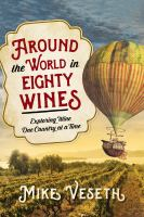 Around the World in Eighty Wines : Exploring Wine One Country at A Time
