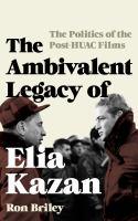 The Ambivalent Legacy of Elia Kazan