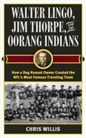Walter Lingo, Jim Thorpe, and the Oorang Indians