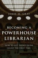 Becoming A Powerhouse Librarian : How to Get Things Done Right the First Time