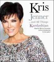 Kris Jenner-- and All Things Kardashian