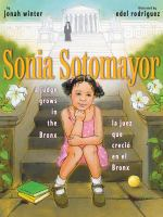 Sonia Sotomayor : a judge grows in the Bronx