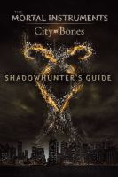 The Mortal instruments : city of bones : shadowhunter's guide