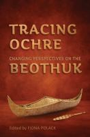 Tracing Ochre : Changing Perspectives On The Beothuk