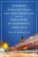 Canadian Intellectuals, the Tory Tradition and the Challenge of Modernity, 1939-1970