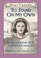 To Stand On My Own: The Polio Epidemic Diary Of Noreen Robertson