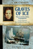 Graves Of Ice : The Lost Franklin Expedition, The Northwest Passage, George Chambers 1845