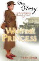 Wartime Princess :|[Her Royal Highness Elizabeth Windsor 1939]