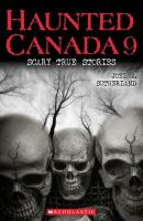 Haunted Canada 9 : scary true stories
