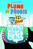 Plumo et Phobie menace sur la glace