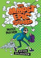 The Almost Epic Squad: Mucus Mayhem