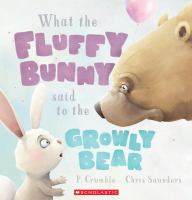 What the Fluffy Bunny Said to the Growly Bear