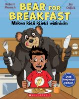 Bear for breakfast = Makwa kidji kijebà wìsiniyàn