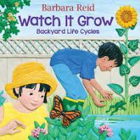 Watch it grow : backyard life cycles