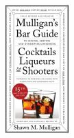 Mulligan's Bar Guide to Mixing, Serving and Otherwise Consuming Cocktails, Liqueurs & Shooters