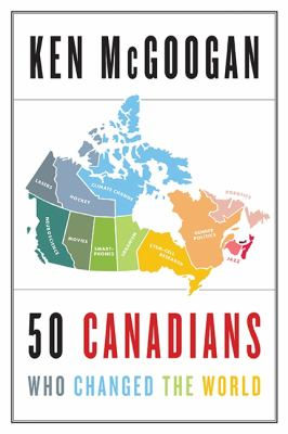 Cover image for 50 Canadians Who Changed the World
