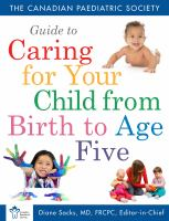 Canadian Paediatric Society Guide to Caring for your Child From Birth to Age 5