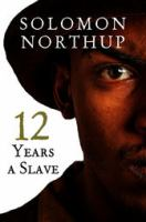 12 years a slave : the thrilling story of a free colored man, kidnapped in Washington in 1841, sold into slavery, and after a twelve years' bondage, reclaimed by state authority from cotton plantation in Louisiana
