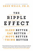 The ripple effect : sleep better, eat better, move better, think better