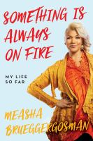 Something Is Always On Fire : My Life So Far