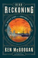 Dead reckoning : the untold story of the Northwest Passage