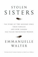 Stolen sisters : the story of two missing girls, their families and how Canada has failed Indigenous women