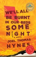 We'll all be burnt in our beds some night : a novel