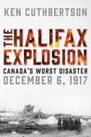 The Halifax Explosion : Canada's worst disaster