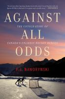 Against all odds : the untold story of Canada's unlikely hockey heroes