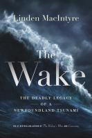 The wake : the deadly legacy of a Newfoundland tsunami