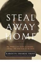 Steal Away Home : One Woman's Epic Flight To Freedom--And Her Long Road Back To The South