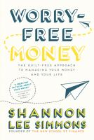 Worry-free money : the guilt-free approach to managing your money and your life