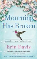 Mourning has broken : love, loss and reclaiming joy