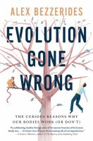 Evolution Gone Wrong : The Curious Reasons Why Our Bodies Work (Or Don't).