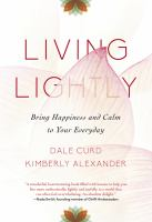 Living lightly : bring happiness and calm to your everyday
