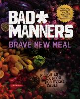 Brave New Meal : Fresh As F*ck Food for Every Table