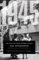 1945 : the year that made modern Canada