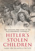 Hitler's stolen children : a true story of the Nazi kidnapping conspiracy