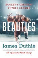 Beauties : hockey's greatest untold stories