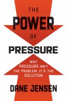 The power of pressure : why pressure isn't the problem, it's the solution