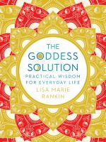 The goddess solution : practical wisdom for everyday life