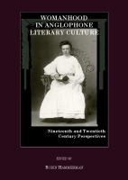 Womanhood in Anglophone Literary Culture