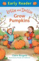 Lottie and Dottie Grow Pumpkins