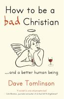 How to Be A Bad Christian-- and A Better Human Being