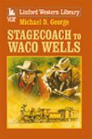 Stagecoach to Waco Wells